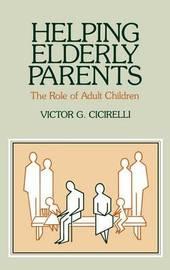 Helping Elderly Parents by Victor G Cicirelli