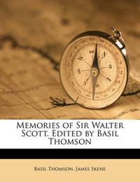 Memories of Sir Walter Scott. Edited by Basil Thomson by James Skene