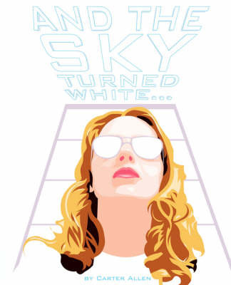 And the Sky Turned White... by Carter Allen
