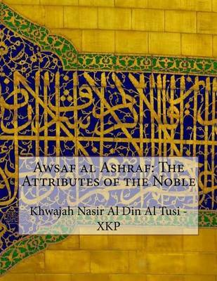 Awsaf Al Ashraf: The Attributes of the Noble by Khwajah Nasir Al Din Al Tusi - Xkp
