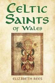 Celtic Saints of Wales by Elizabeth Rees