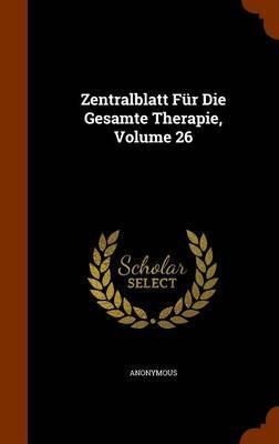 Zentralblatt Fur Die Gesamte Therapie, Volume 26 by * Anonymous