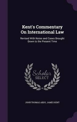 Kent's Commentary on International Law by John Thomas Abdy