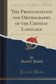 The Pronunciation and Orthography of the Chindau Language (Classic Reprint) by Daniel Jones