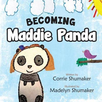 Becoming Maddie Panda by Corrie Shumaker