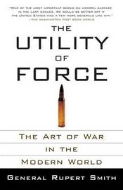 The Utility of Force by Rupert Smith