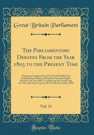 The Parliamentary Debates from the Year 1803 to the Present Time, Vol. 11 by Great Britain Parliament image