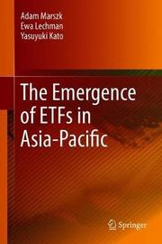 The Emergence of ETFs in Asia-Pacific by Adam Marszk