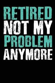 Retired Not My Problem Anymore by Retirement Time image