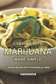 Cooking with Marijuana Made Simple by Allie Allen