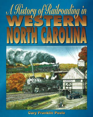 History of Railroading in Western North Carolina by Cary Franklin Poole