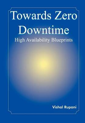 Towards Zero Downtime by Vishal Rupani