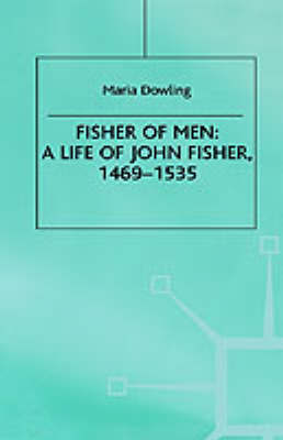 Fisher of Men: a Life of John Fisher, 1469-1535 by Maria Dowling image