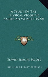 A Study of the Physical Vigor of American Women (1920) by Edwin Elmore Jacobs