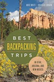 Best Backpacking Trips in Utah, Arizona, and New Mexico by Mike White