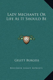 Lady Mechante or Life as It Should Be by Gelett Burgess
