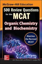 McGraw-Hill Education 500 Review Questions for the MCAT: Organic Chemistry and Biochemistry by John T Moore