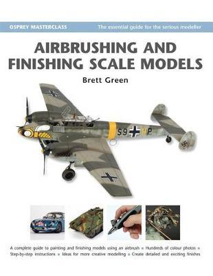 Airbrushing and Finishing Scale Models | Brett Green Book