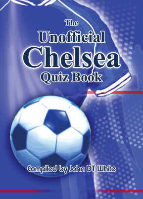 The Unofficial Chelsea Quiz Book by John White image