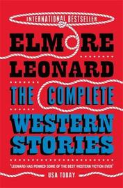The Complete Western Stories by Elmore Leonard image