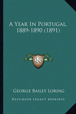 A Year in Portugal, 1889-1890 (1891) by George Bailey Loring