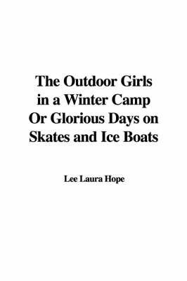 The Outdoor Girls in a Winter Camp or Glorious Days on Skates and Ice Boats by Laura Lee Hope image
