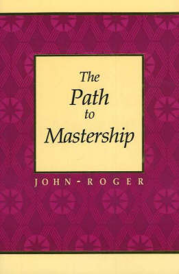 The Path to Mastership by John Roger image