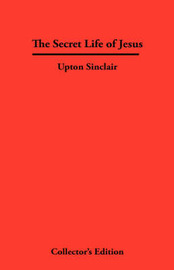 The Secret Life of Jesus by Upton Sinclair image