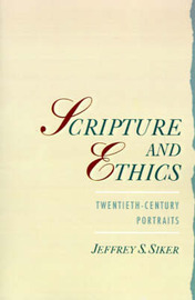 Scripture and Ethics by Jeffrey S Siker