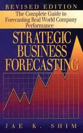 Strategic Business Forecasting by Jae K Shim