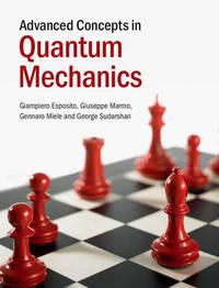Advanced Concepts in Quantum Mechanics by Giampiero Esposito