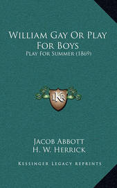 William Gay or Play for Boys: Play for Summer (1869) by Jacob Abbott