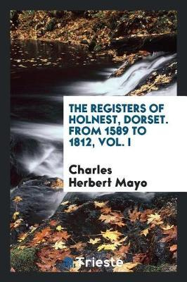 The Registers of Holnest, Dorset. from 1589 to 1812, Vol. I by Charles Herbert Mayo image