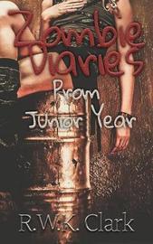 Zombie Diaries Prom Junior Year by R W K Clark