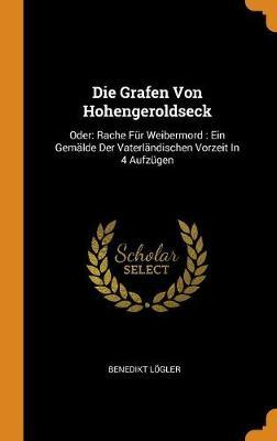 Die Grafen Von Hohengeroldseck by Benedikt Logler