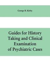 Guides for history taking and clinical examination of psychiatric cases by George H Kirby