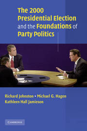 The 2000 Presidential Election and the Foundations of Party Politics by Richard Johnston