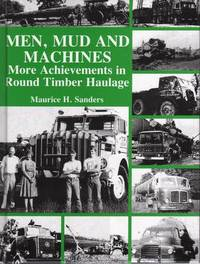 Men, Mud and Machines: More Achievements in Round Timber Haulage by Maurice H. Sanders