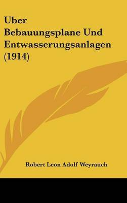 Uber Bebauungsplane Und Entwasserungsanlagen (1914) by Robert Leon Adolf Weyrauch image