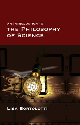 An Introduction to the Philosophy of Science by Lisa Bortolotti