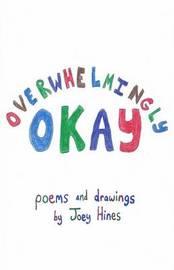 Overwhelmingly Okay by Joey Hines