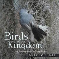 Birds of the Kingdom by Mary Lou Hall