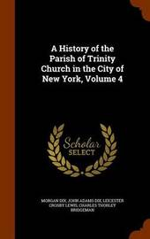 A History of the Parish of Trinity Church in the City of New York, Volume 4 by Morgan Dix image