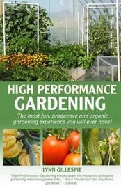 High Performance Gardening by Lynn Gillespie