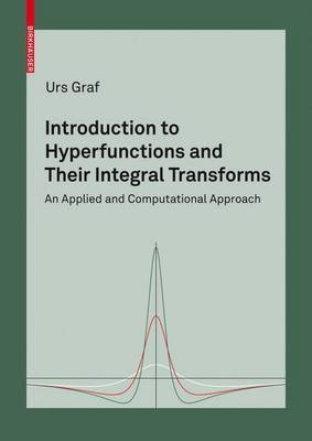 Introduction to Hyperfunctions and Their Integral Transforms by Urs Graf