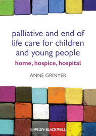 Palliative and End of Life Care for Children and Young People by Anne Grinyer