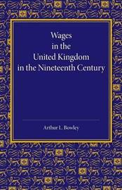 Wages in the United Kingdom in the Nineteenth Century by Arthur Lyon Bowley