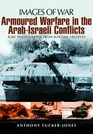 Armoured Warfare in the Arab-Israeli Conflicts by Anthony Tucker-Jones