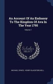 An Account of an Embassy to the Kingdom of Ava in the Year 1795; Volume 1 by Michael Symes