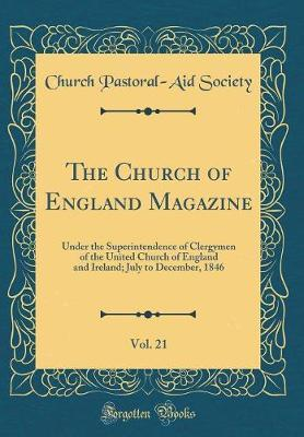 The Church of England Magazine, Vol. 21 by Church Pastoral Society